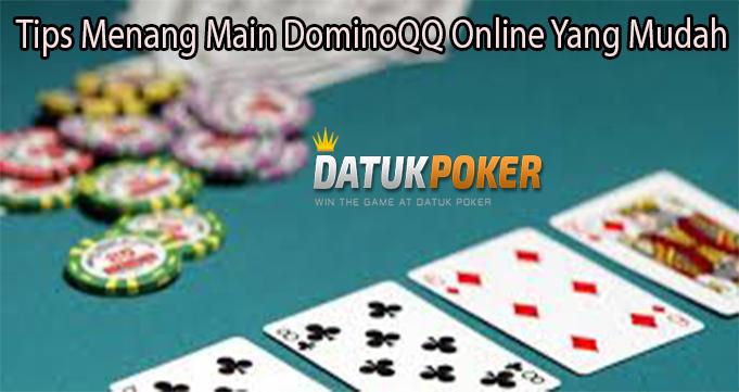Tips Menang Main DominoQQ Online Yang Mudah