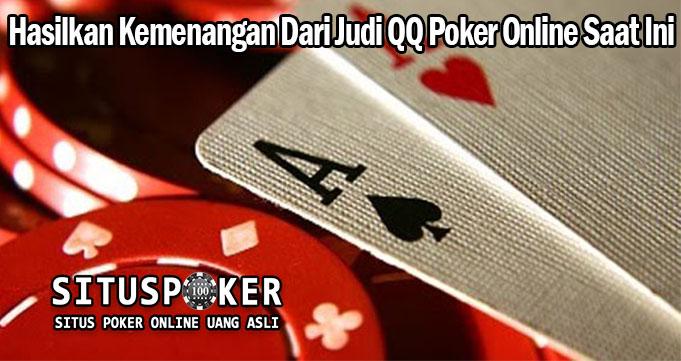 Hasilkan Kemenangan Dari Judi QQ Poker Online Saat Ini