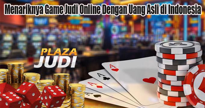 Menariknya Game Judi Online Dengan Uang Asli di Indonesia