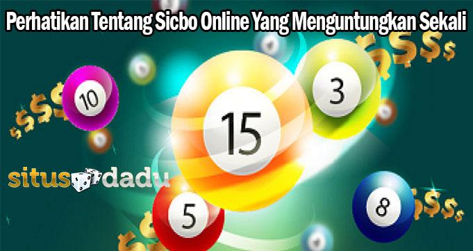 Perhatikan Tentang Sicbo Online Yang Menguntungkan Sekali